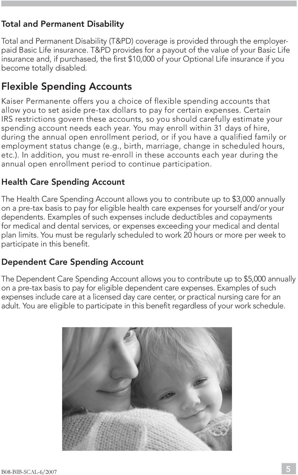 Flexible Spending Accounts Kaiser Permanente offers you a choice of flexible spending accounts that allow you to set aside pre-tax dollars to pay for certain expenses.
