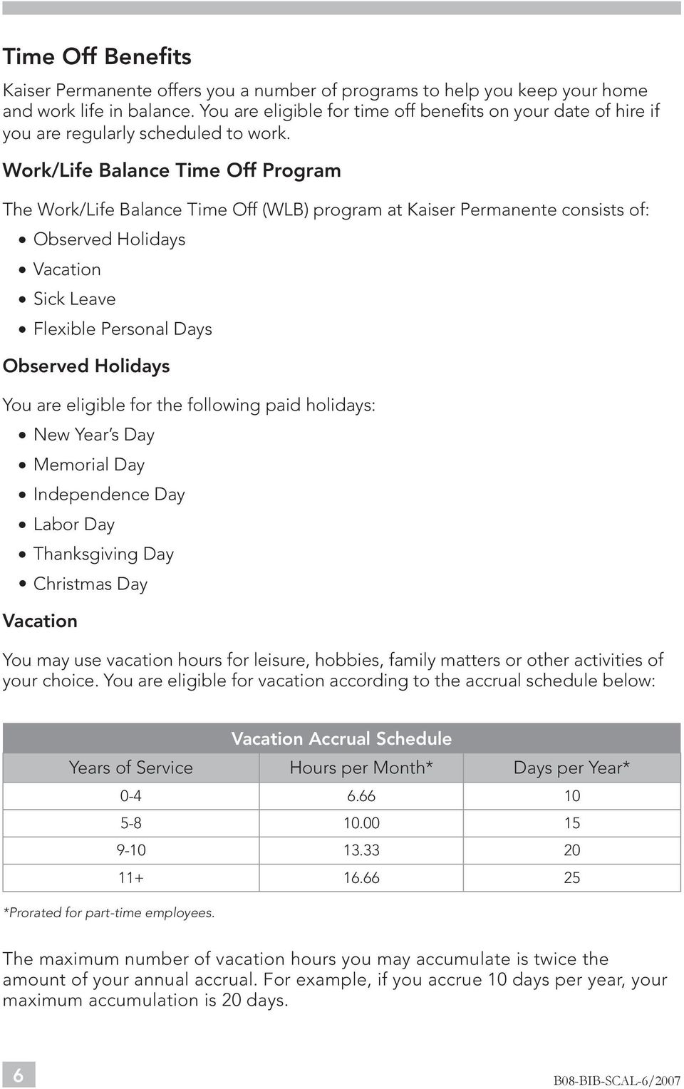 Work/Life Balance Time Off Program The Work/Life Balance Time Off (WLB) program at Kaiser Permanente consists of: Observed Holidays Vacation Sick Leave Flexible Personal Days Observed Holidays You