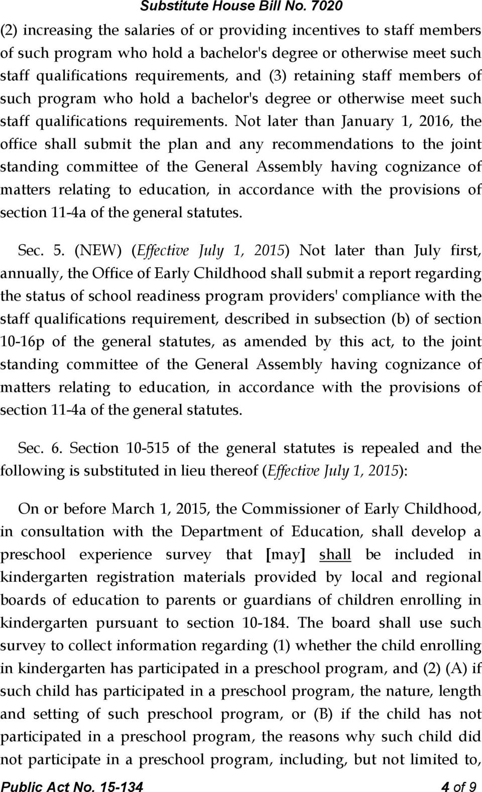Not later than January 1, 2016, the office shall submit the plan and any recommendations to the joint standing committee of the General Assembly having cognizance of matters relating to education, in
