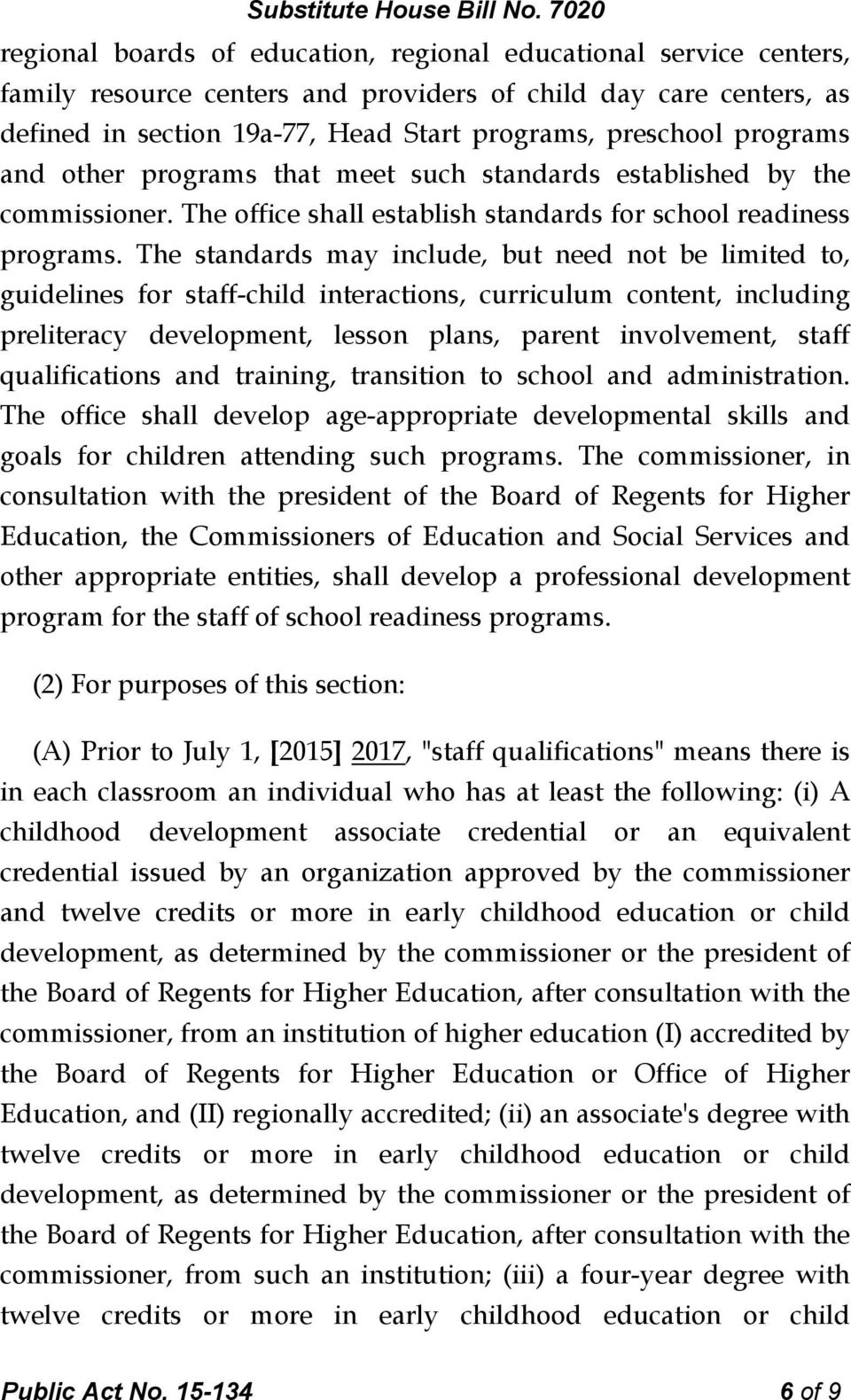 The standards may include, but need not be limited to, guidelines for staff-child interactions, curriculum content, including preliteracy development, lesson plans, parent involvement, staff