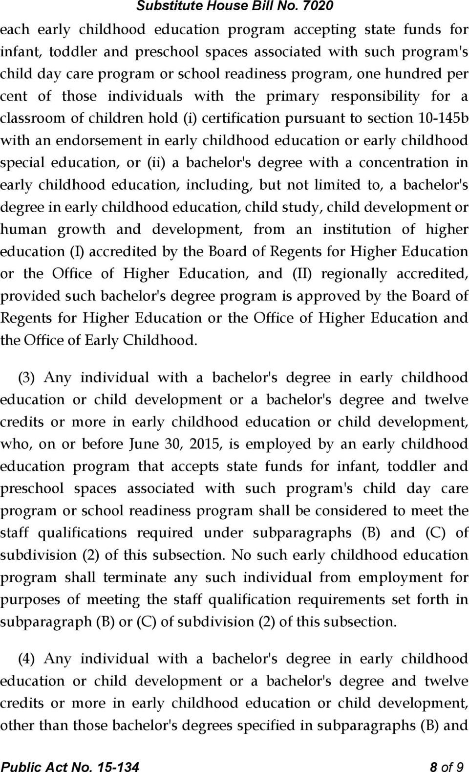 childhood special education, or (ii) a bachelor's degree with a concentration in early childhood education, including, but not limited to, a bachelor's degree in early childhood education, child