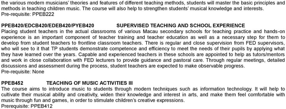Pre-requisite: PPEB222 PPEB420/EDCB420/EDEB420/PYEB420 SUPERVISED TEACHING AND SCHOOL EXPERIENCE Placing student teachers in the actual classrooms of various Macau secondary schools for teaching