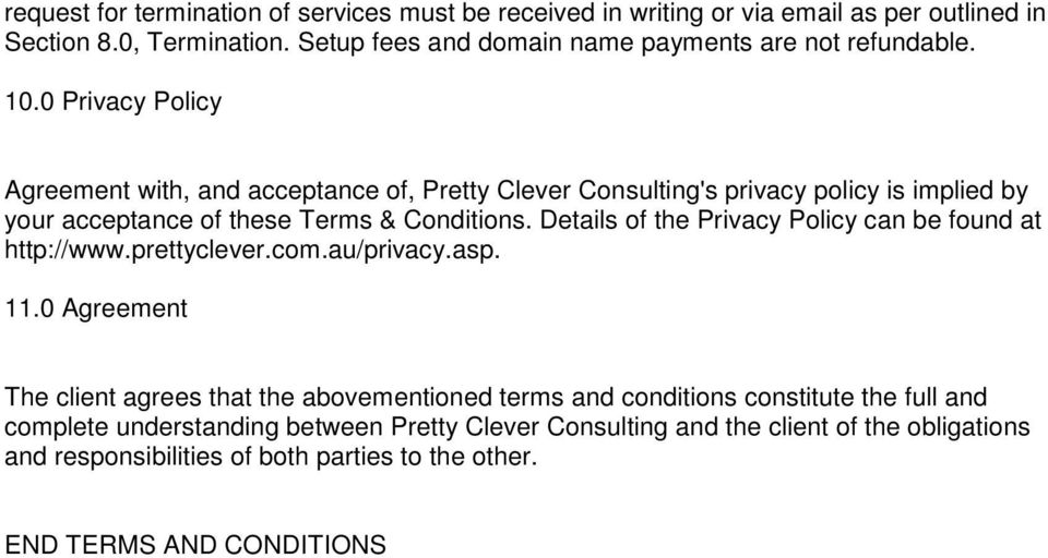 0 Privacy Policy Agreement with, and acceptance of, Pretty Clever Consulting's privacy policy is implied by your acceptance of these Terms & Conditions.