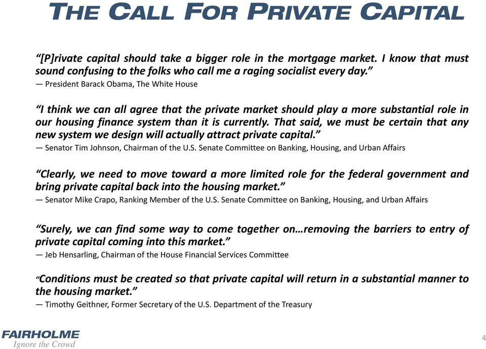 That said, we must be certain that any new system we design will actually attract private capital. Se