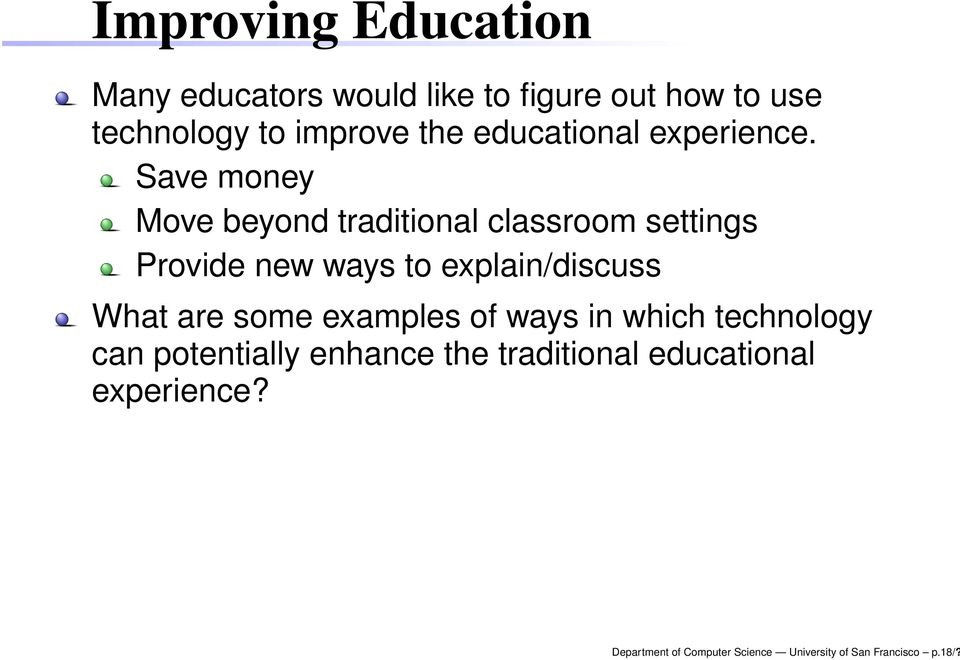 Save money Move beyond traditional classroom settings Provide new ways to explain/discuss What