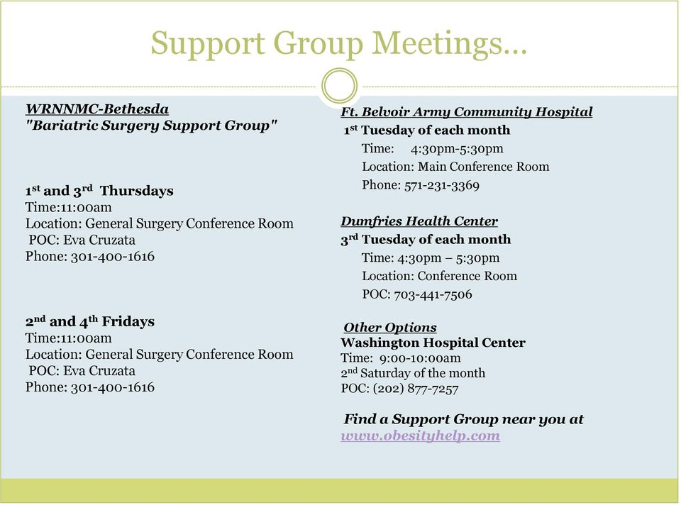 Belvoir Army Community Hospital 1 st Tuesday of each month Time: 4:30pm-5:30pm Location: Main Conference Room Phone: 571-231-3369 Dumfries Health Center 3 rd Tuesday of each