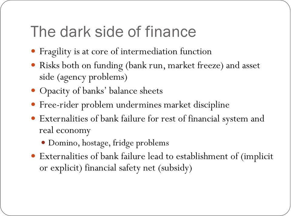 discipline Externalities of bank failure for rest of financial system and real economy Domino, hostage, fridge