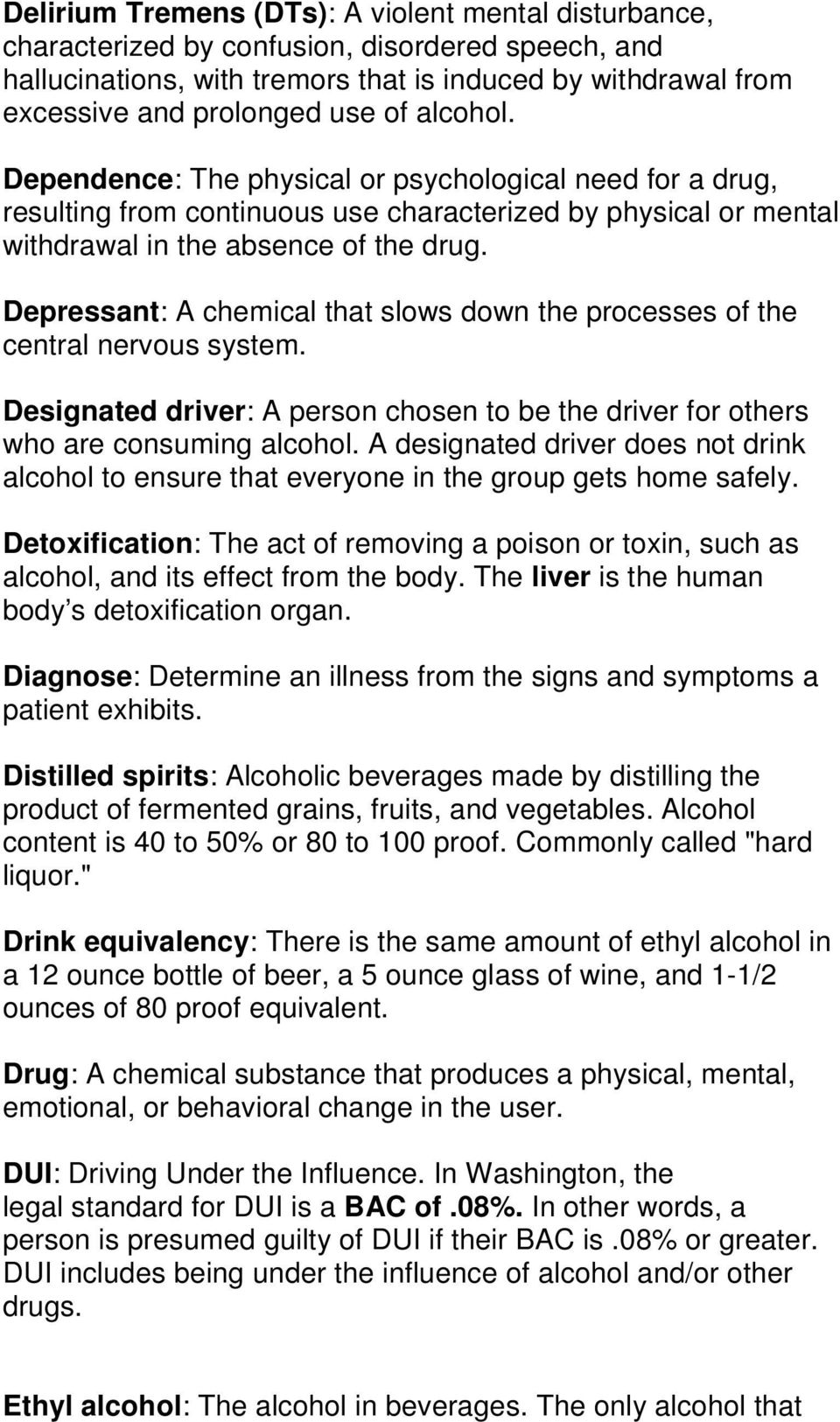 Depressant: A chemical that slows down the processes of the central nervous system. Designated driver: A person chosen to be the driver for others who are consuming alcohol.