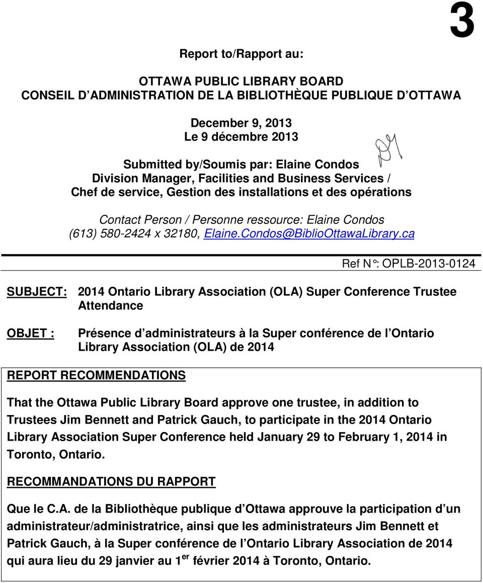 ca Ref N : OPLB-2013-0124 SUBJECT: 2014 Ontario Library Association (OLA) Super Conference Trustee Attendance OBJET : Présence d administrateurs à la Super conférence de l Ontario Library Association