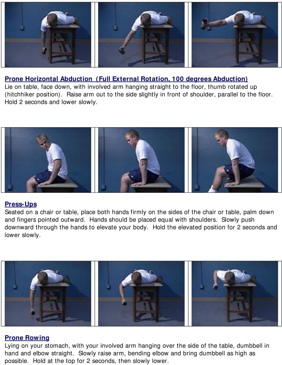 Press-Ups Seated on a chair or table, place both hands firmly on the sides of the chair or table, palm down and fingers pointed outward. Hands should be placed equal with shoulders.