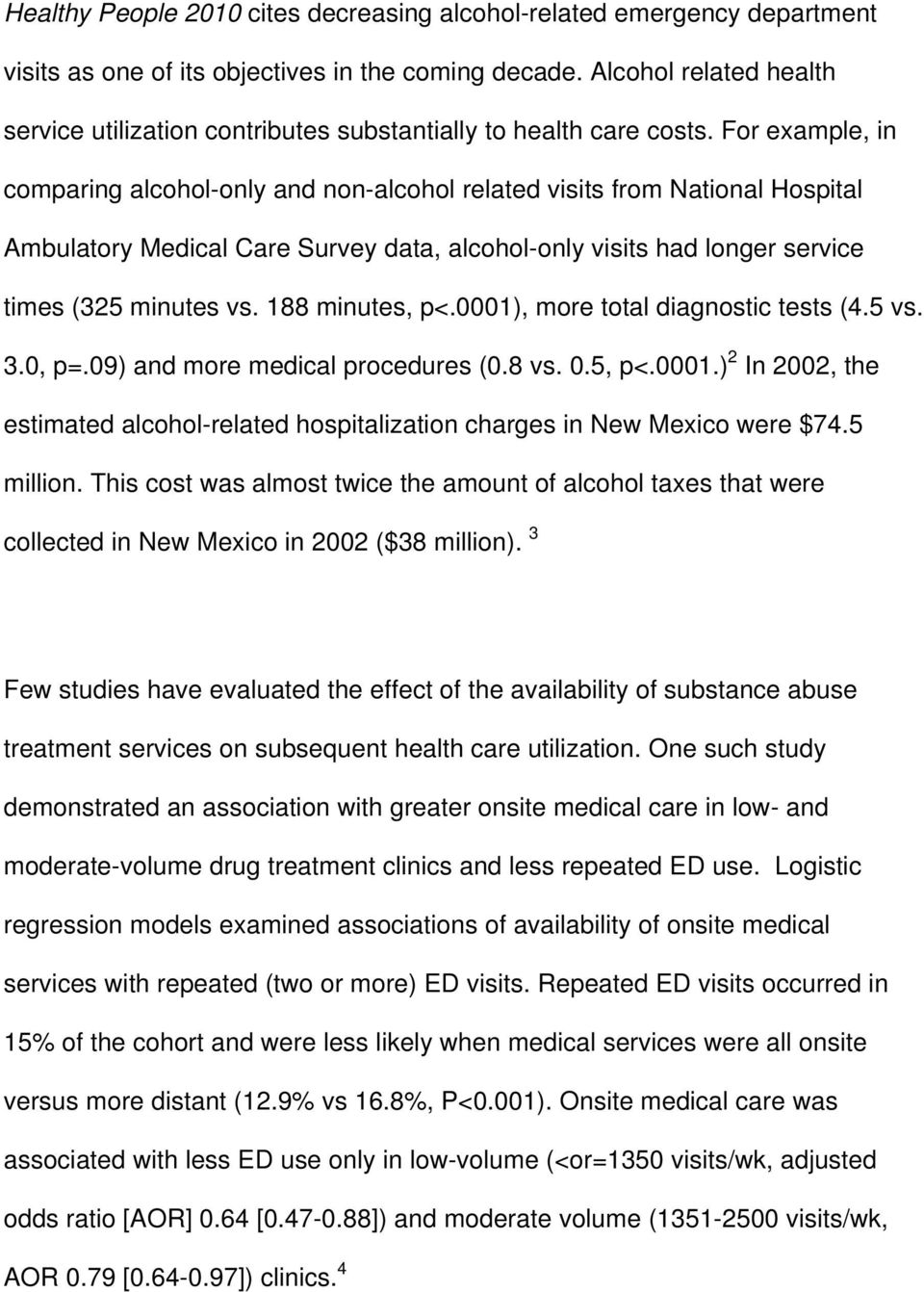 For example, in comparing alcohol-only and non-alcohol related visits from National Hospital Ambulatory Medical Care Survey data, alcohol-only visits had longer service times (325 minutes vs.
