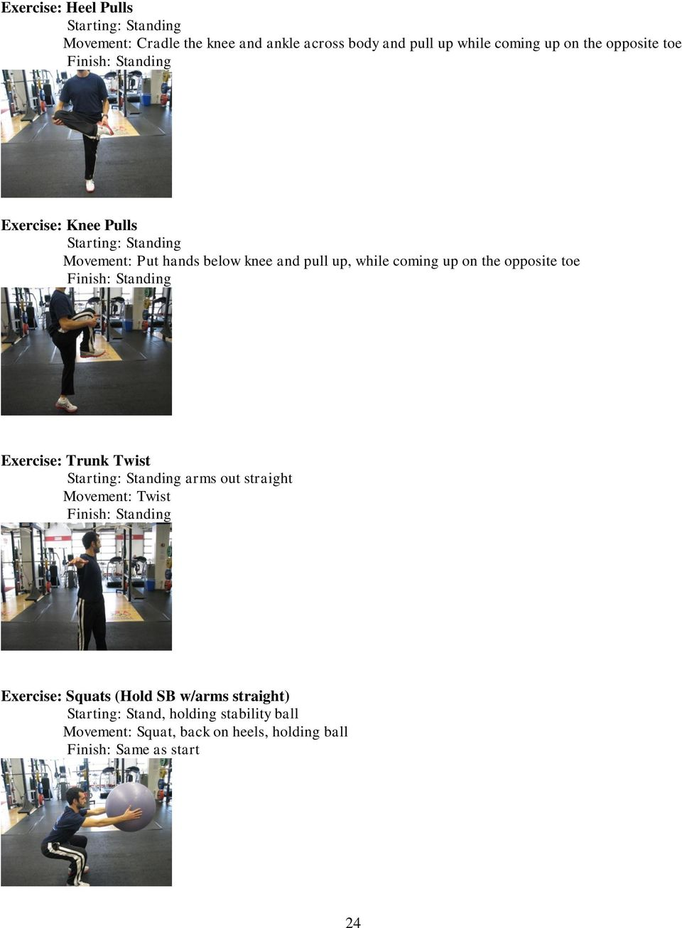 opposite toe Exercise: Trunk Twist arms out straight Movement: Twist Exercise: Squats (Hold SB w/arms