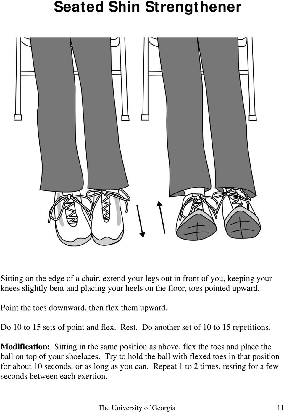 Do another set of 10 to 15 repetitions. Modification: Sitting in the same position as above, flex the toes and place the ball on top of your shoelaces.