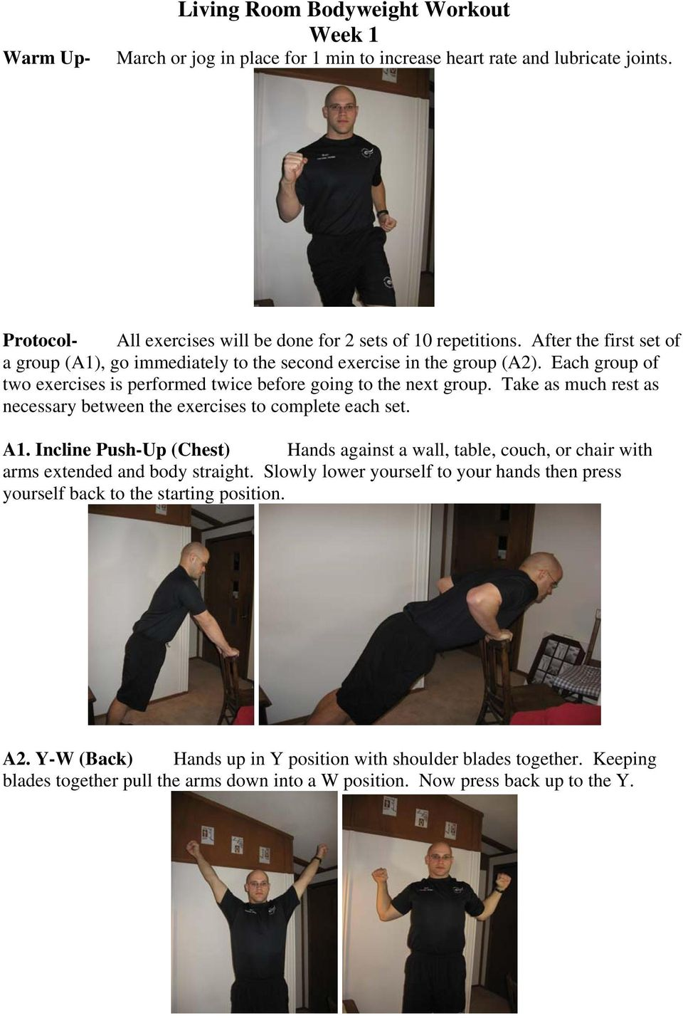Take as much rest as necessary between the exercises to complete each set. A1. Incline Push-Up (Chest) Hands against a wall, table, couch, or chair with arms extended and body straight.