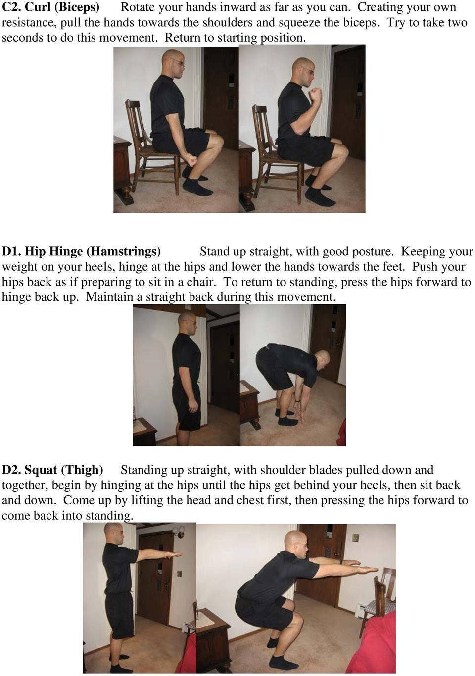 Push your hips back as if preparing to sit in a chair. To return to standing, press the hips forward to hinge back up. Maintain a straight back during this movement. D2.
