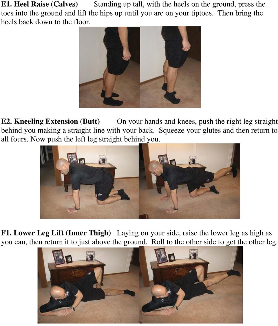 Kneeling Extension (Butt) On your hands and knees, push the right leg straight behind you making a straight line with your back.