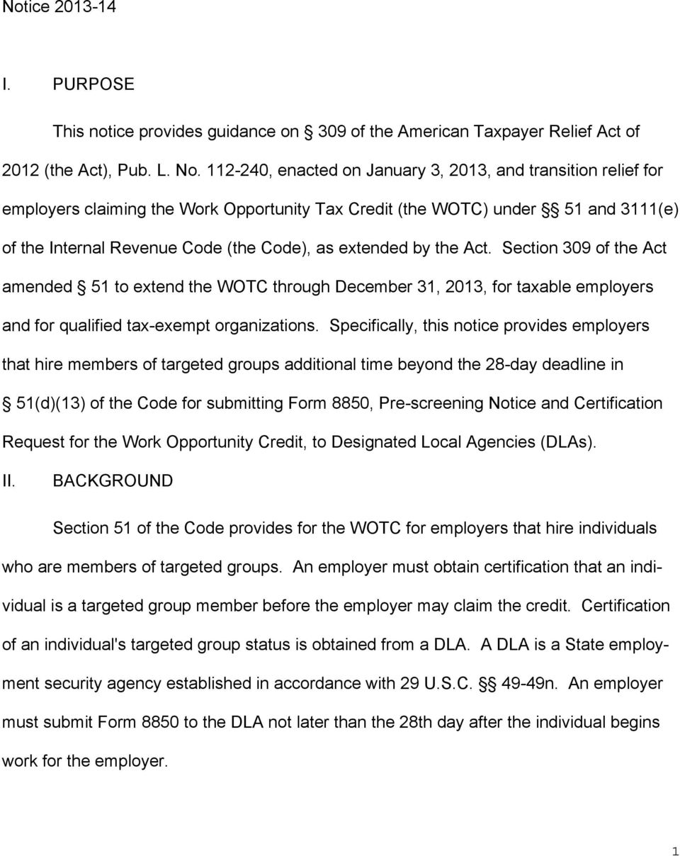 by the Act. Section 309 of the Act amended 51 to extend the WOTC through December 31, 2013, for taxable employers and for qualified tax-exempt organizations.