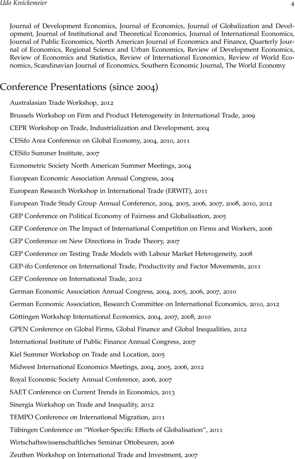 of Economics and Statistics, Review of International Economics, Review of World Economics, Scandinavian Journal of Economics, Southern Economic Journal, The World Economy Conference Presentations