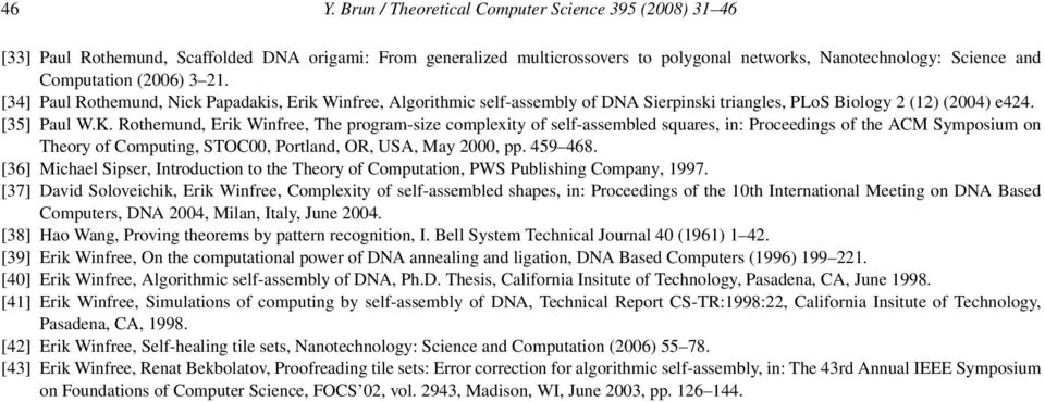 Rothemund, Erik Winfree, The program-size complexity of self-assembled squares, in: Proceedings of the ACM Symposium on Theory of Computing, STOC00, Portland, OR, USA, May 2000, pp. 459 468.