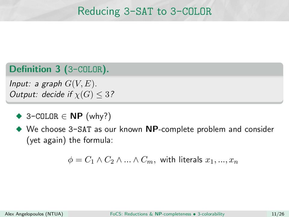 Input: a graph G(V, E). Output: decide if χ(g) 3? 3-COLOR NP (why?