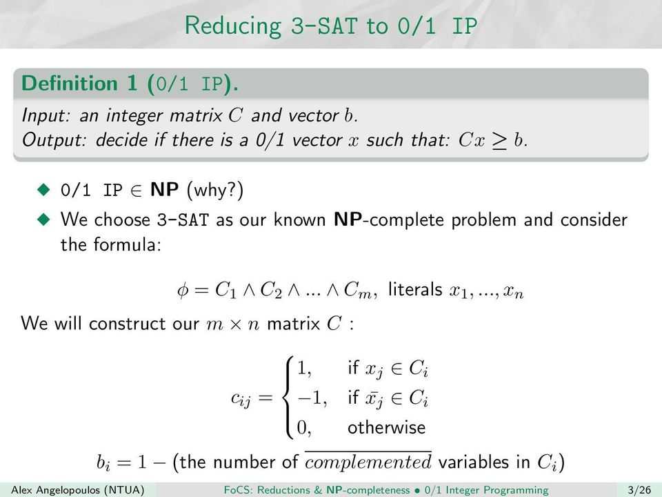 ) We choose 3-SAT as our known NP-complete problem and consider the formula: φ = C 1 C 2... C m, literals x 1,.
