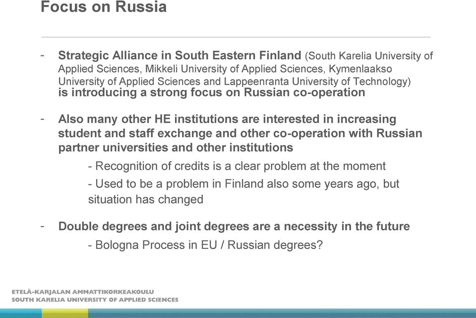 student and staff exchange and other co-operation with Russian partner universities and other institutions - Recognition of credits is a clear problem at the moment - Used to
