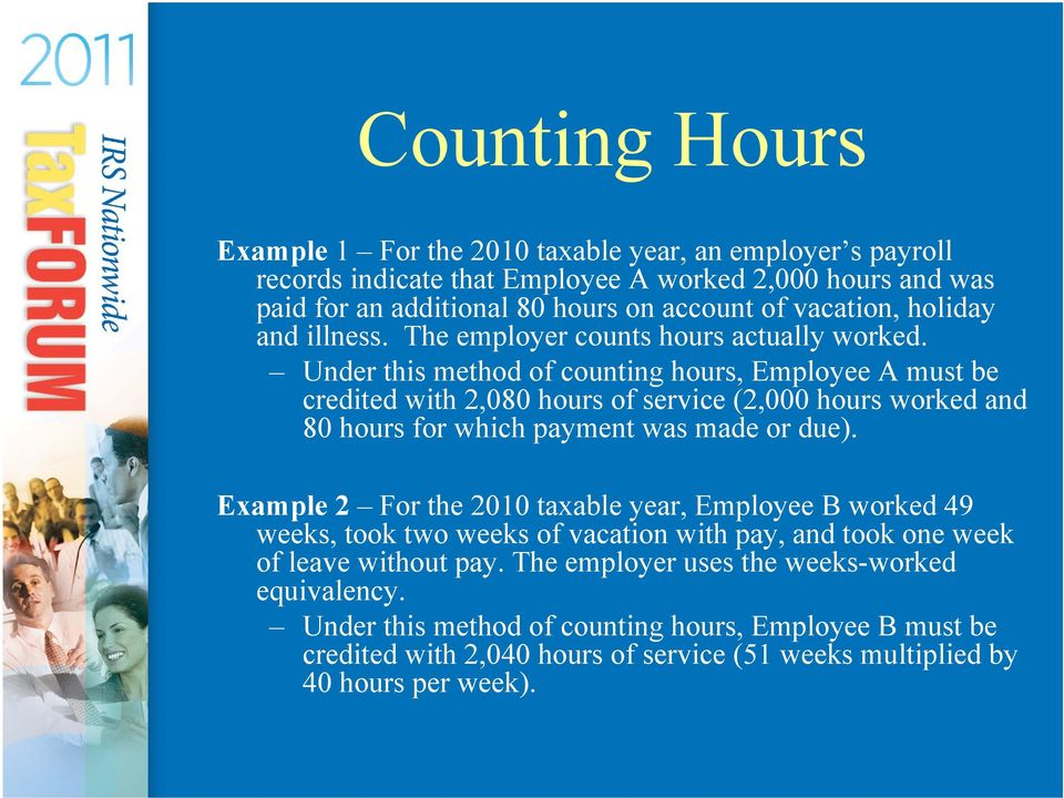 Under this method of counting hours, Employee A must be credited with 2,080 hours of service (2,000 hours worked and 80 hours for which payment was made or due).