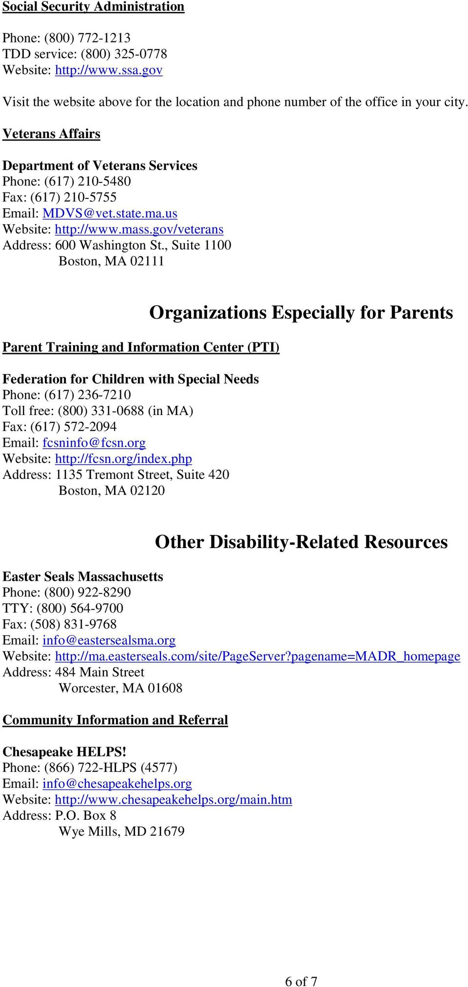 , Suite 1100 Boston, MA 02111 Parent Training and Information Center (PTI) Federation for Children with Special Needs Phone: (617) 236-7210 Toll free: (800) 331-0688 (in MA) Fax: (617) 572-2094