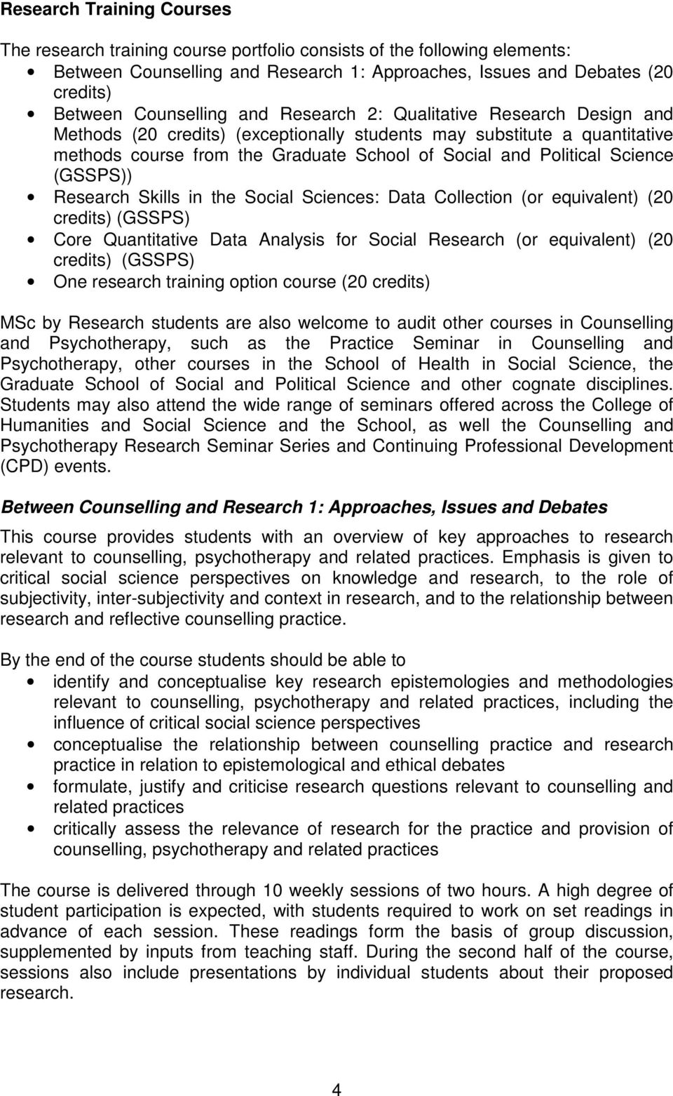 Science (GSSPS)) Research Skills in the Social Sciences: Data Collection (or equivalent) (20 credits) (GSSPS) Core Quantitative Data Analysis for Social Research (or equivalent) (20 credits) (GSSPS)