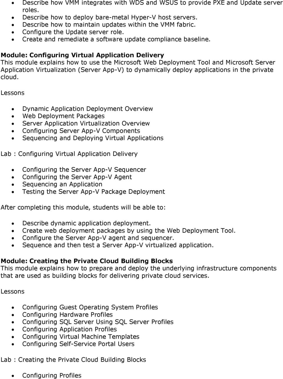 Mdule: Cnfiguring Virtual Applicatin Delivery This mdule explains hw t use the Micrsft Web Deplyment Tl and Micrsft Server Applicatin Virtualizatin (Server App-V) t dynamically deply applicatins in