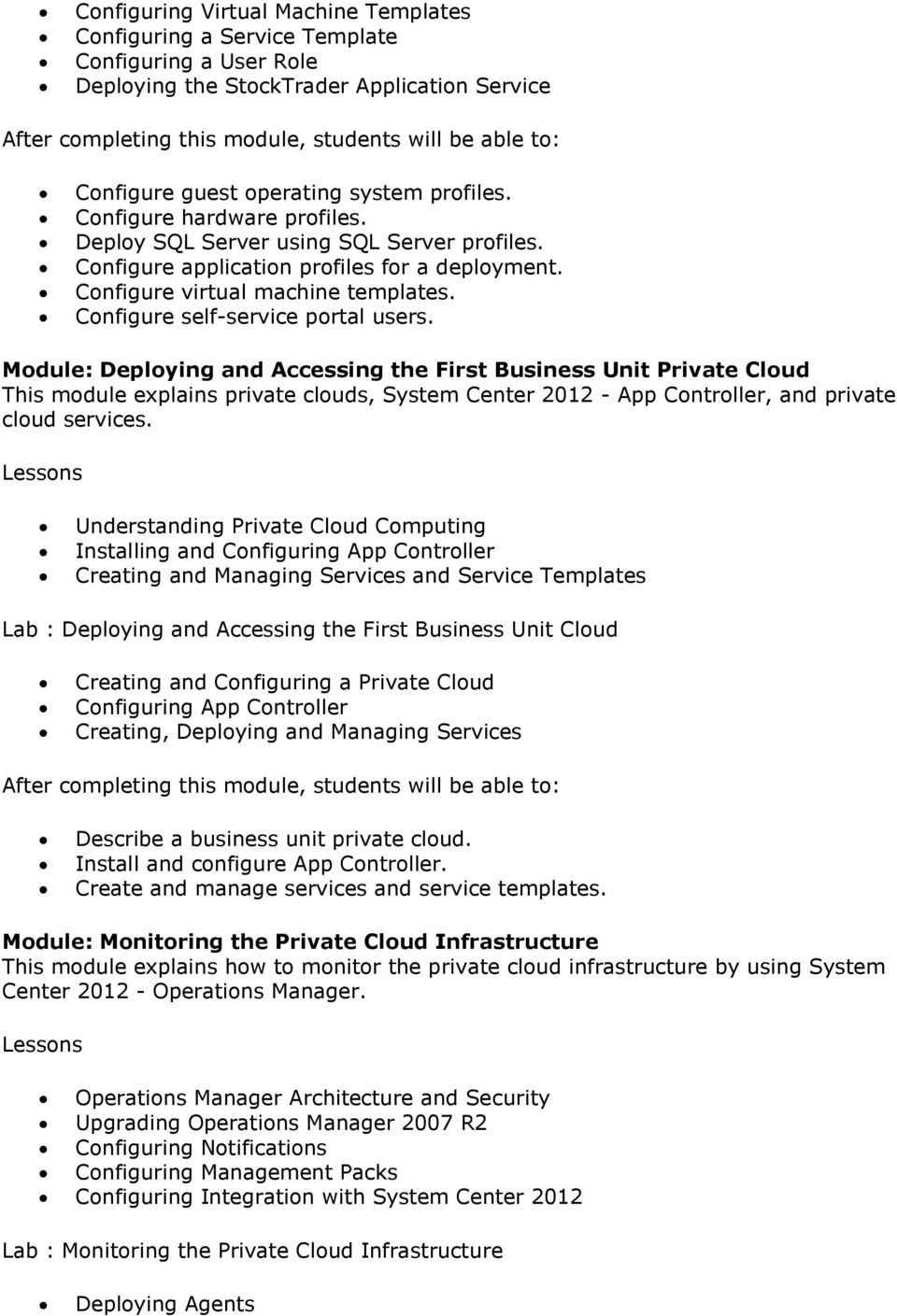 Mdule: Deplying and Accessing the First Business Unit Private Clud This mdule explains private cluds, System Center 2012 - App Cntrller, and private clud services.