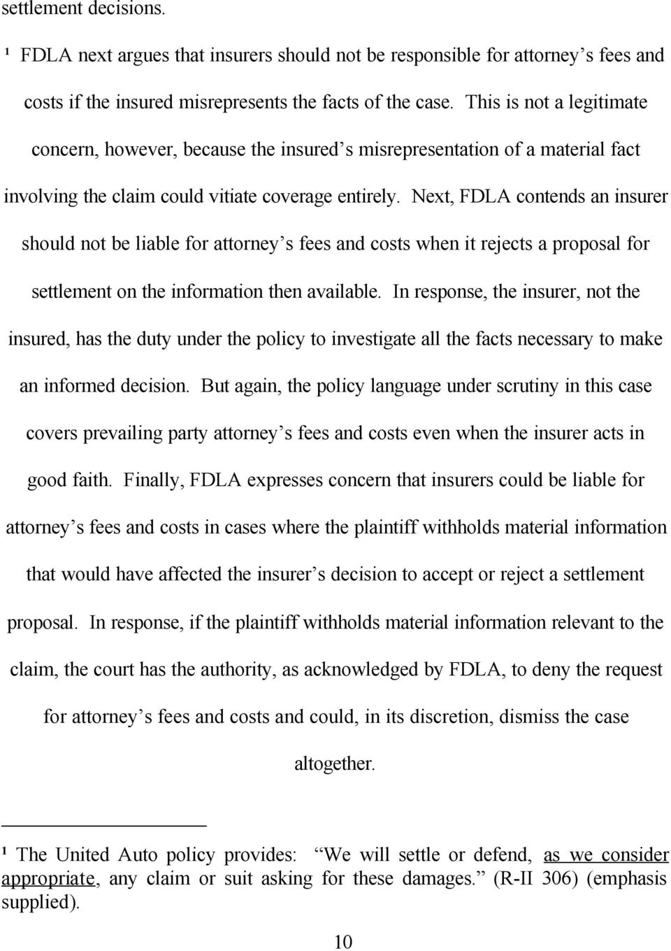Next, FDLA contends an insurer should not be liable for attorney s fees and costs when it rejects a proposal for settlement on the information then available.