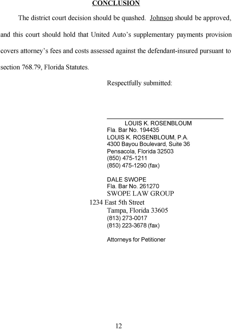 against the defendant-insured pursuant to section 768.79, Florida Statutes. Respectfully submitted: LOUIS K. ROSENBLOUM Fla. Bar No. 194435 LOUIS K.
