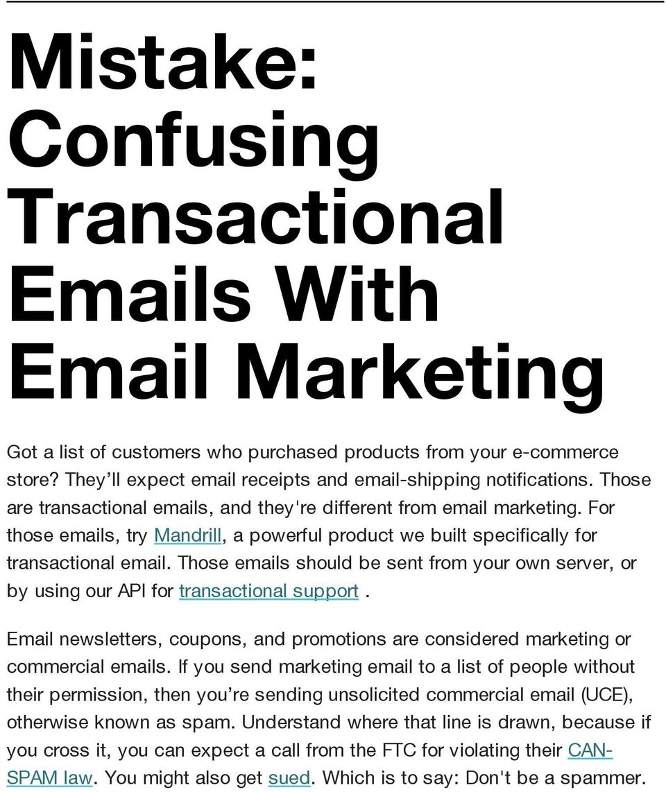 Those emails should be sent from your own server, or by using our API for transactional support. Email newsletters, coupons, and promotions are considered marketing or commercial emails.