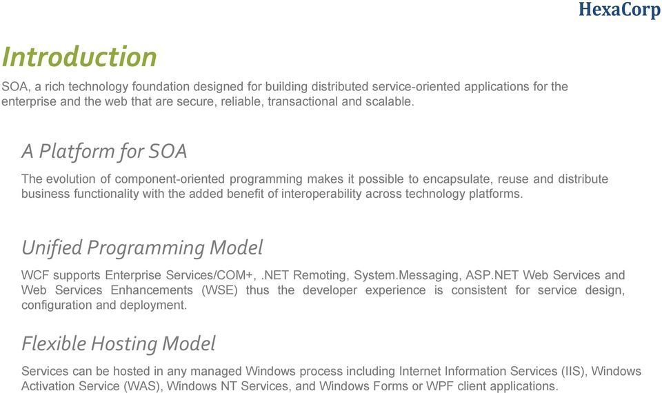 technology platforms. Unified Programming Model WCF supports Enterprise Services/COM+,.NET Remoting, System.Messaging, ASP.