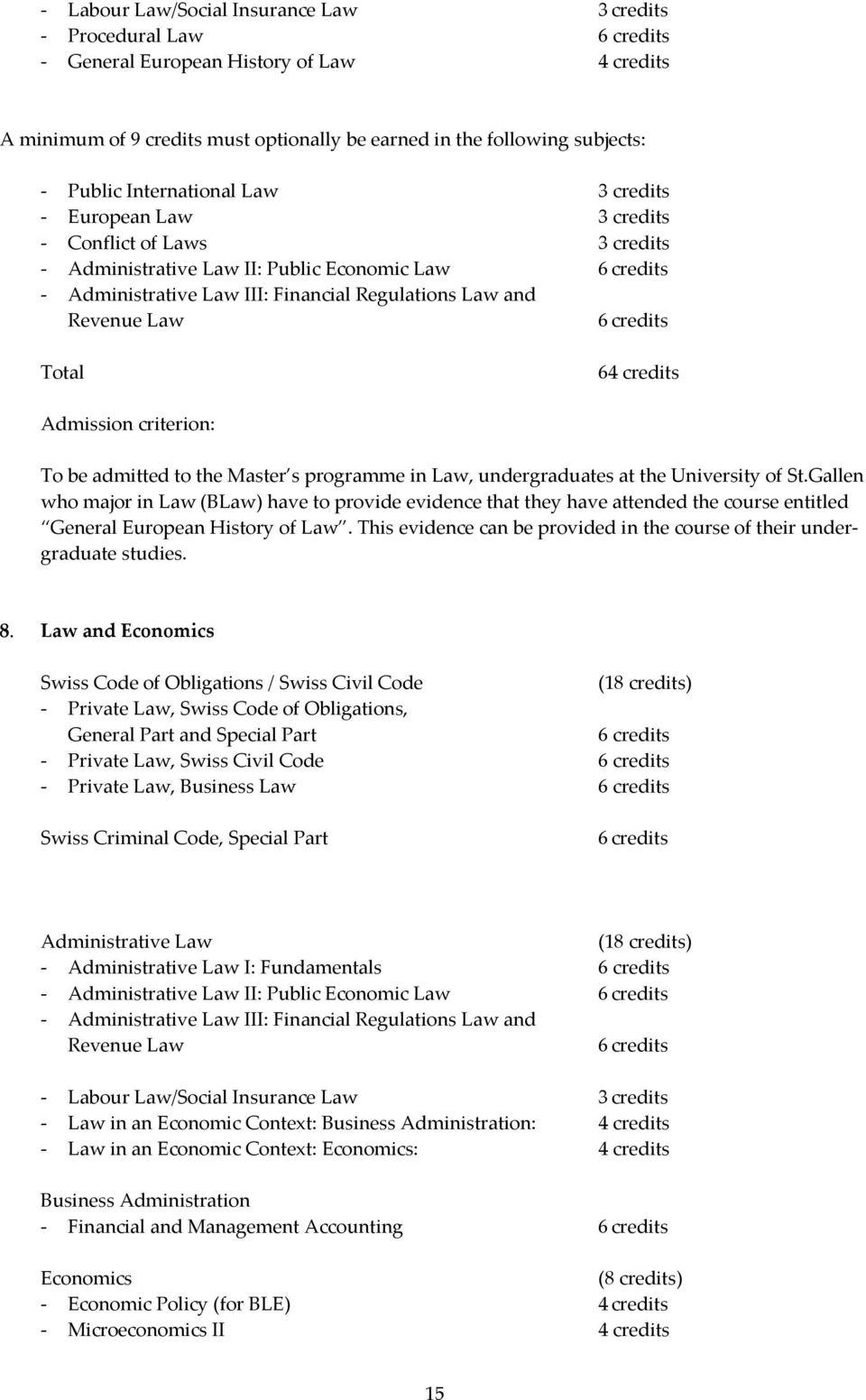 credits 64 credits Admission criterion: To be admitted to the Master s programme in Law, undergraduates at the University of St.