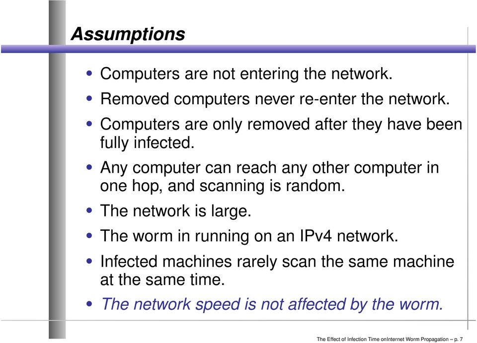random The network is large The worm in running on an IPv4 network Infected machines rarely scan the same machine at