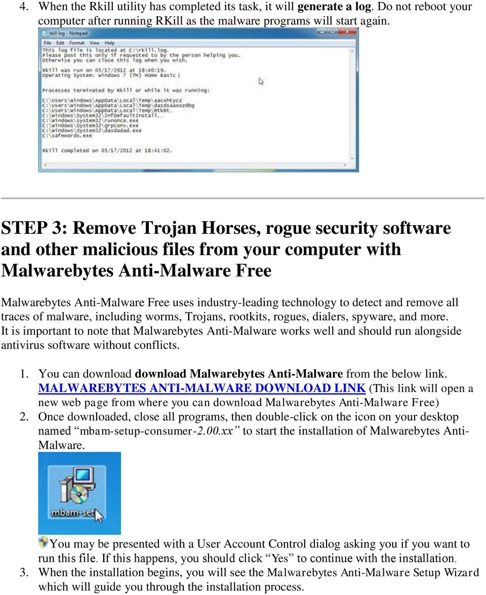 to detect and remove all traces of malware, including worms, Trojans, rootkits, rogues, dialers, spyware, and more.