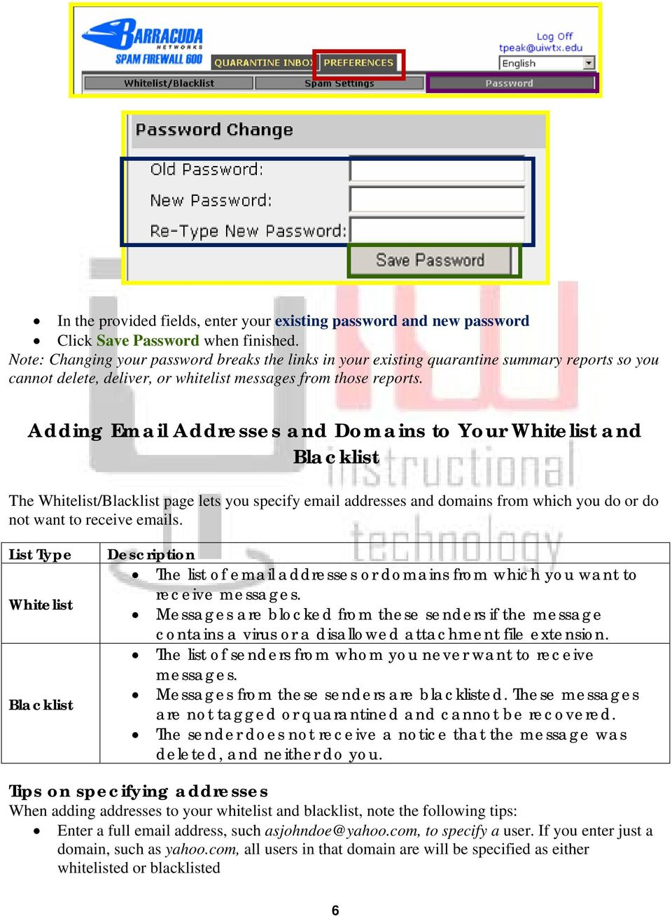 Adding Email Addresses and Domains to Your Whitelist and Blacklist The Whitelist/Blacklist page lets you specify email addresses and domains from which you do or do not want to receive emails.