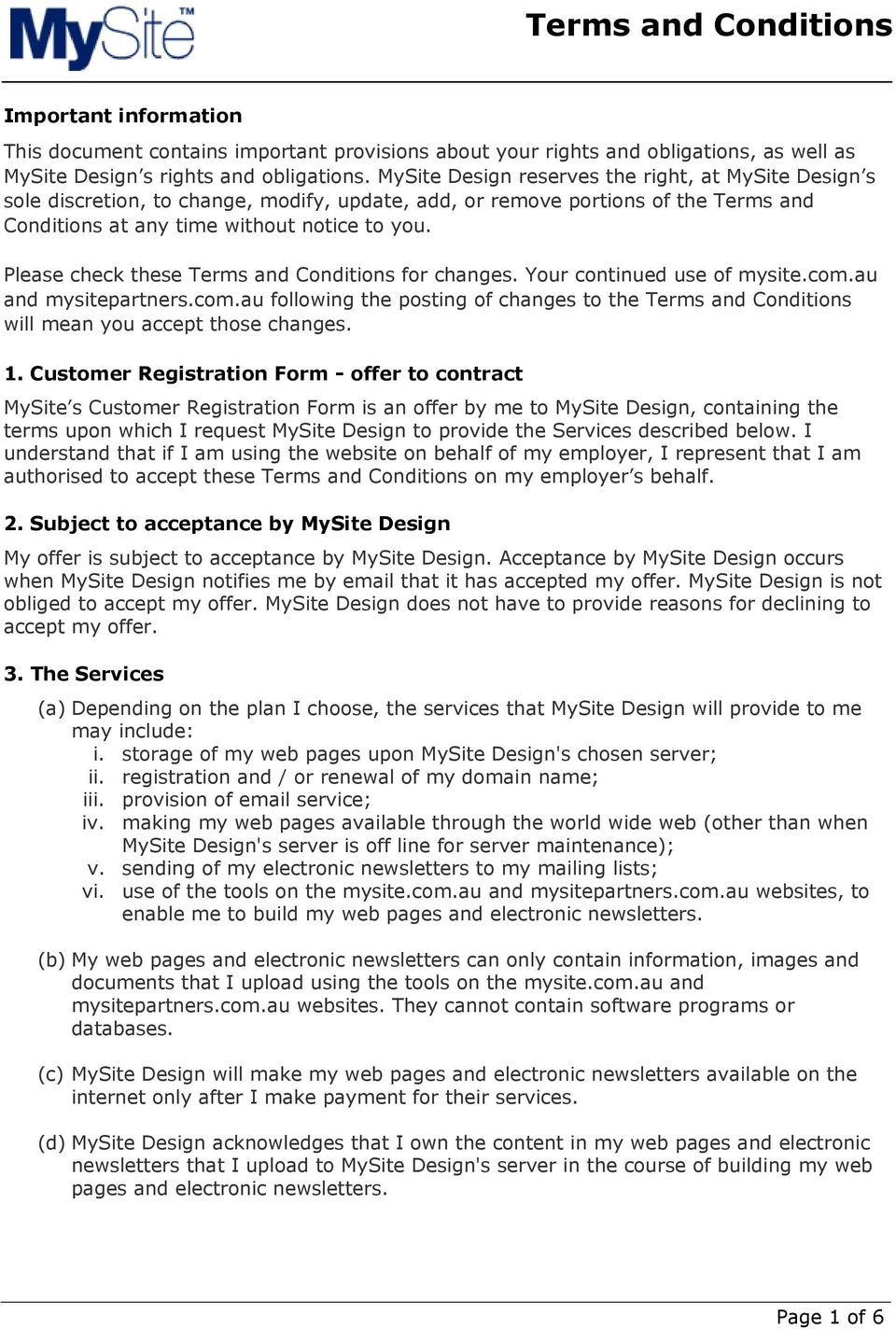 Please check these Terms and Conditions for changes. Your continued use of mysite.com.au and mysitepartners.com.au following the posting of changes to the Terms and Conditions will mean you accept those changes.