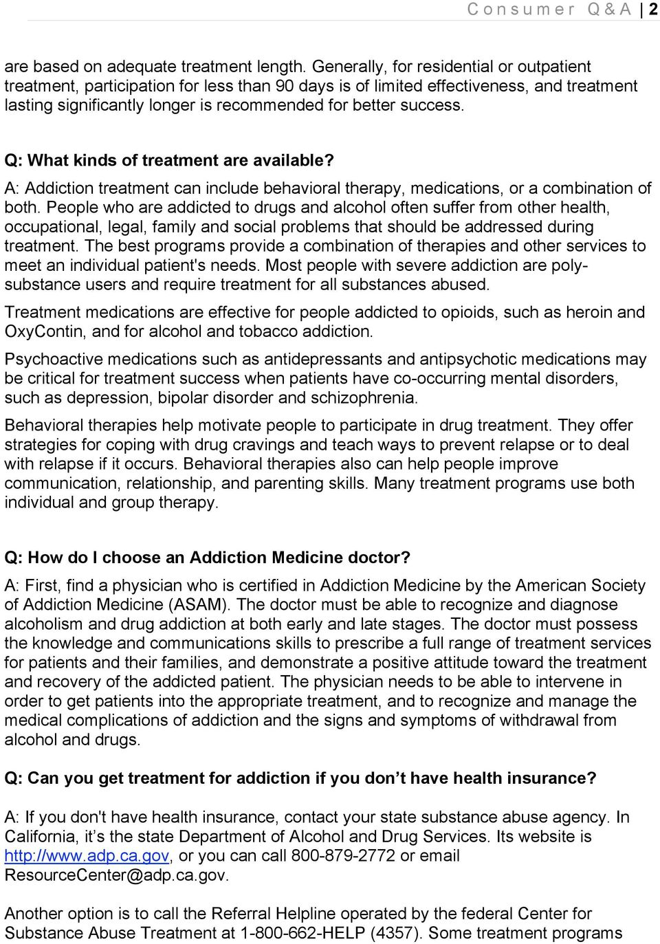 Q: What kinds of treatment are available? A: Addiction treatment can include behavioral therapy, medications, or a combination of both.