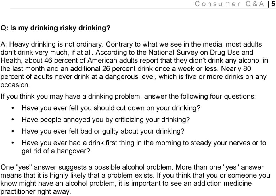 or less. Nearly 80 percent of adults never drink at a dangerous level, which is five or more drinks on any occasion.