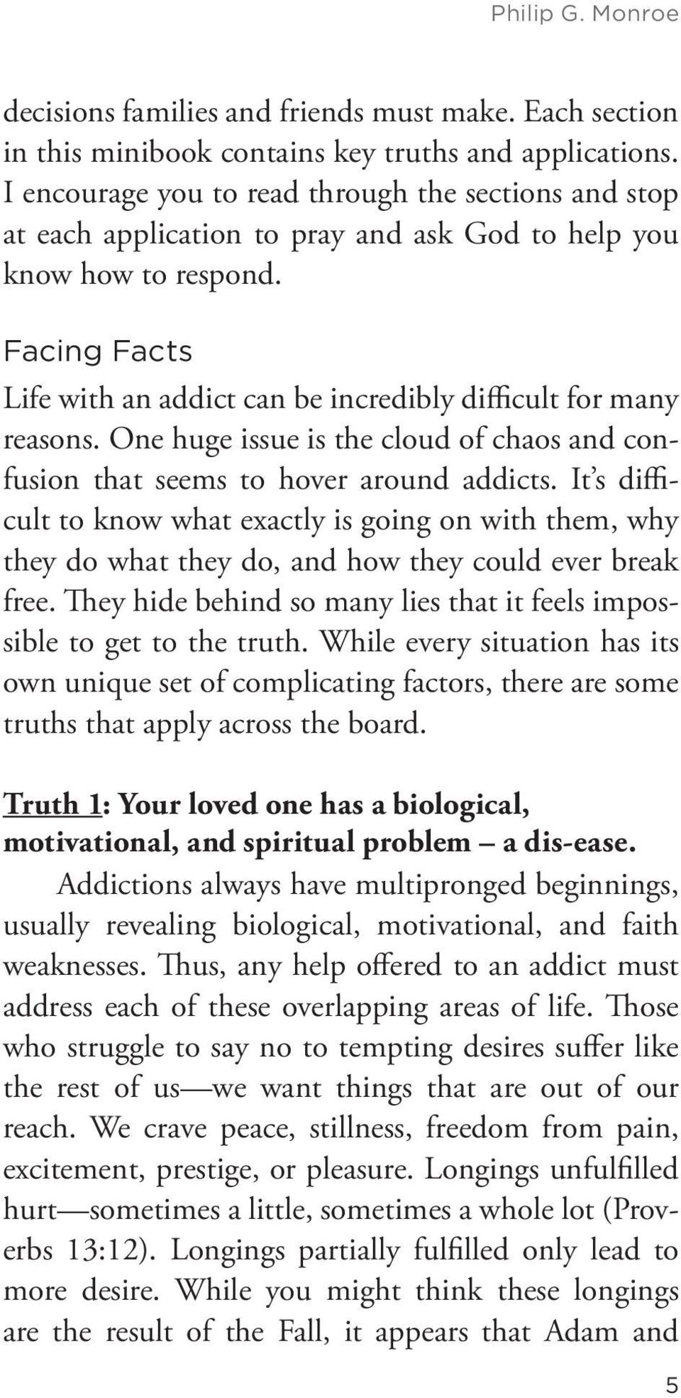 Facing Facts Life with an addict can be incredibly difficult for many reasons. One huge issue is the cloud of chaos and confusion that seems to hover around addicts.