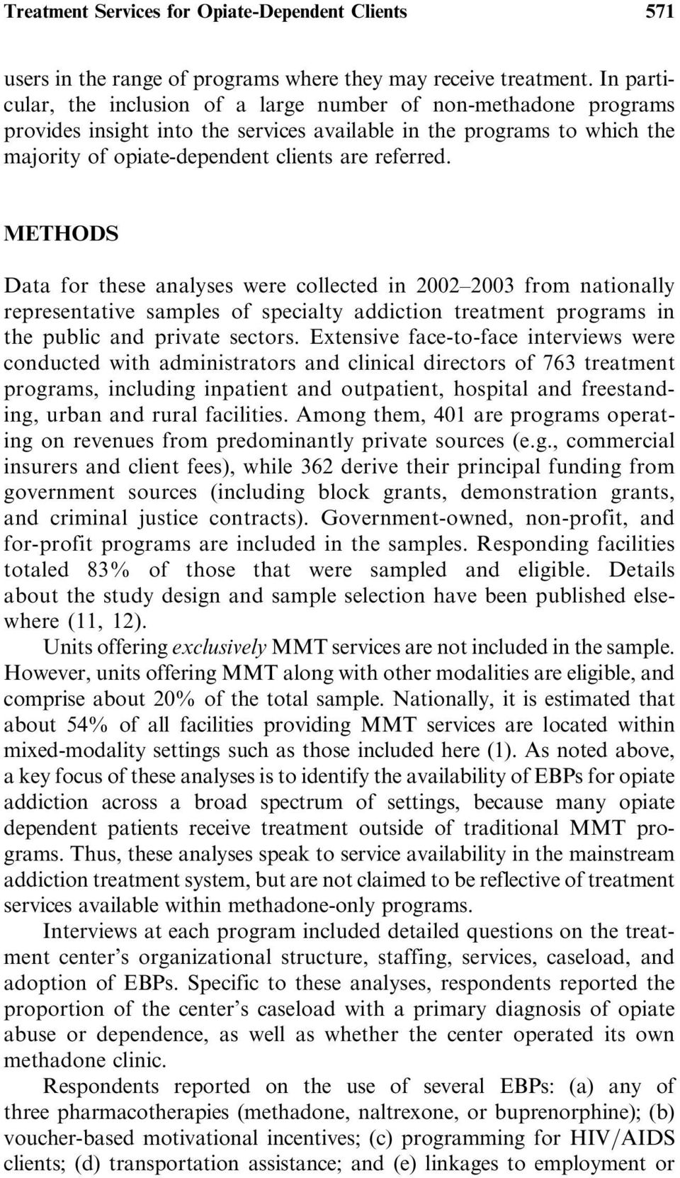 METHODS Data for these analyses were collected in 2002 2003 from nationally representative samples of specialty addiction treatment programs in the public and private sectors.