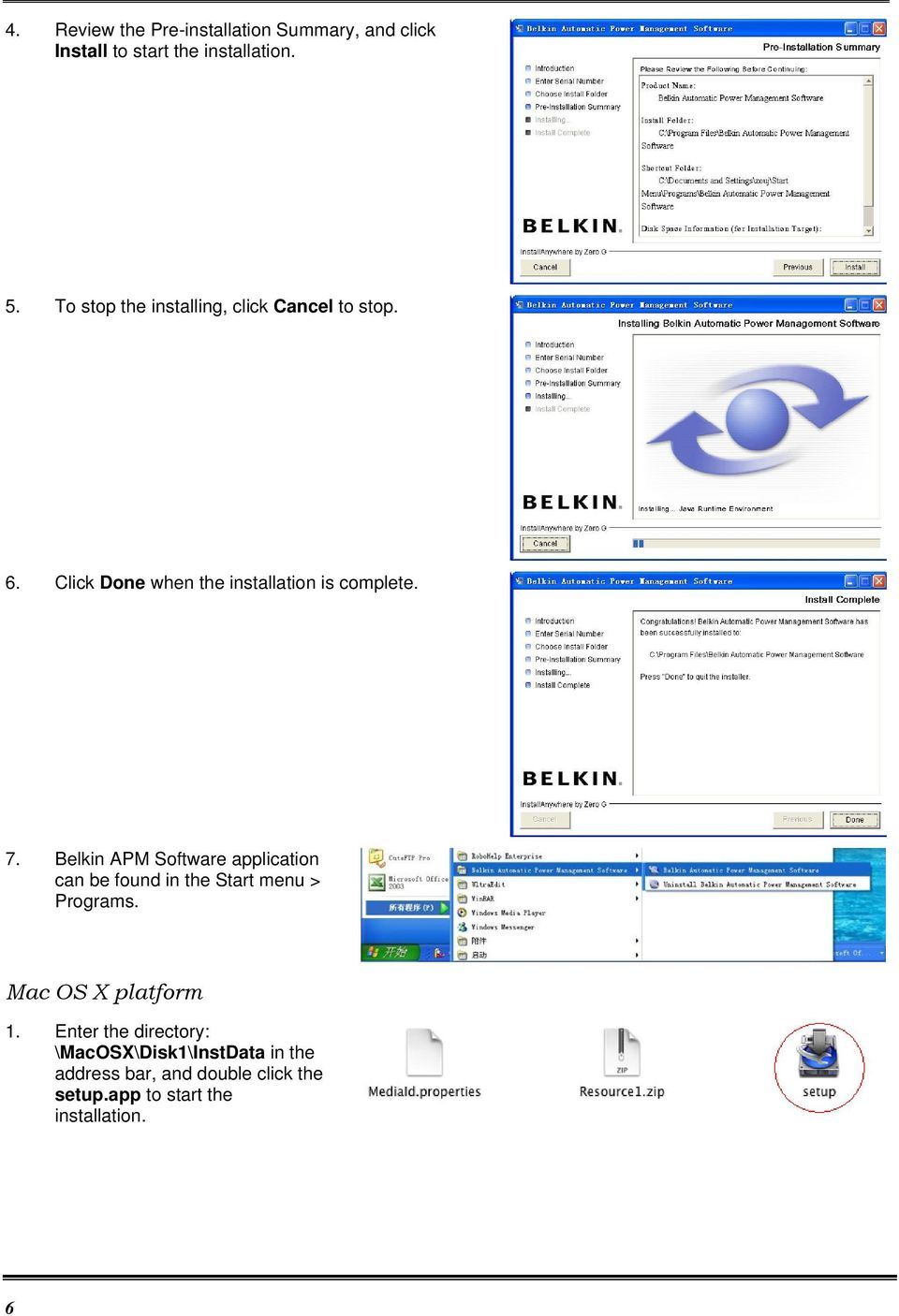 Belkin APM Software application can be found in the Start menu > Programs. Mac OS X platform 1.