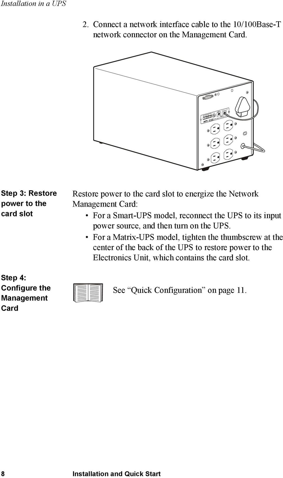 Card: For a Smart-UPS model, reconnect the UPS to its input power source, and then turn on the UPS.