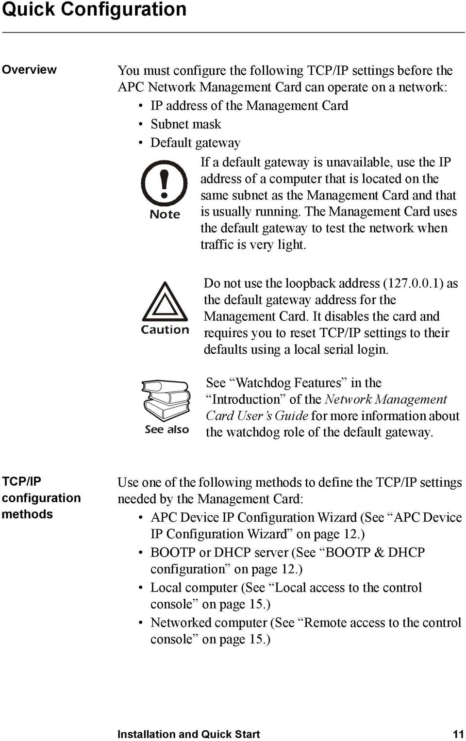 The Management Card uses the default gateway to test the network when traffic is very light. Do not use the loopback address (127.0.0.1) as the default gateway address for the Management Card.