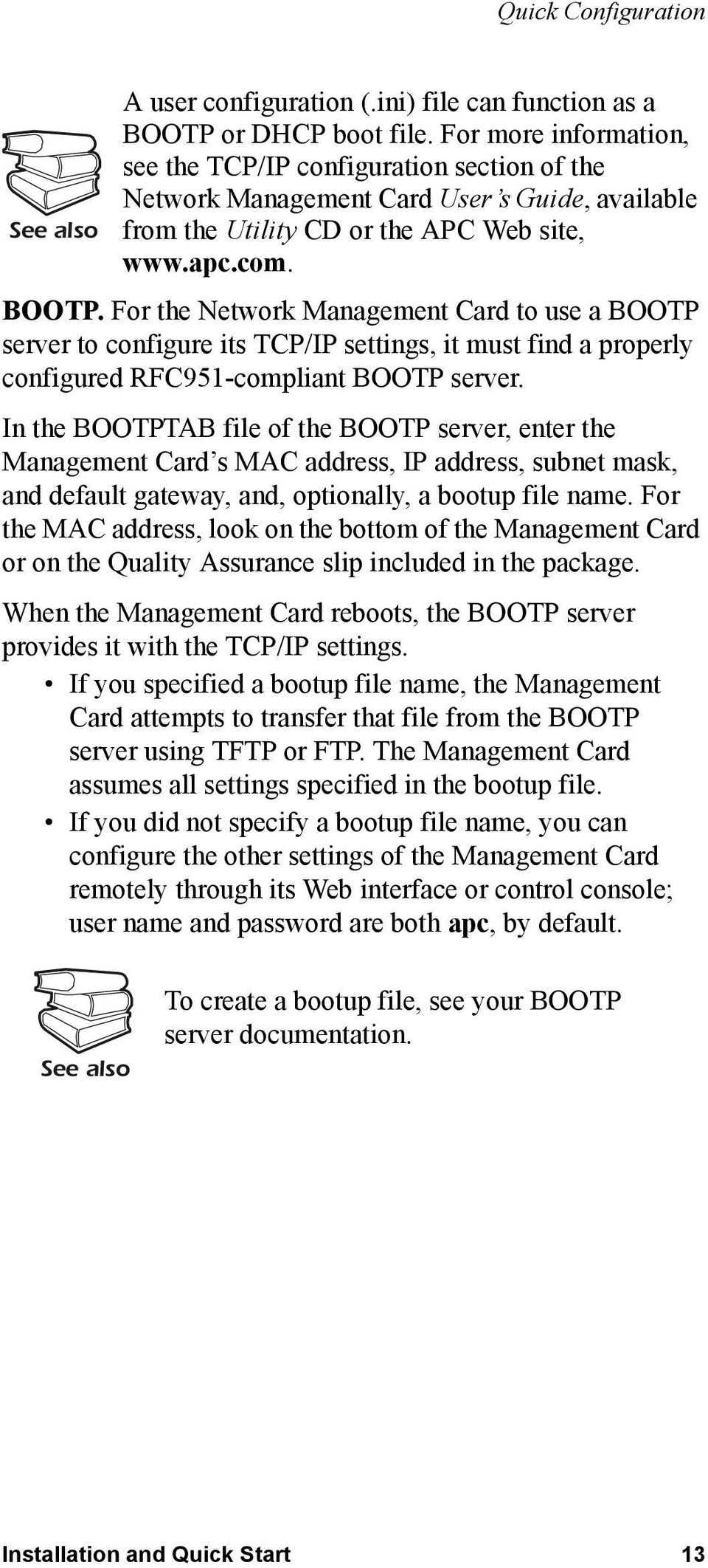 For the Network Management Card to use a BOOTP server to configure its TCP/IP settings, it must find a properly configured RFC951-compliant BOOTP server.