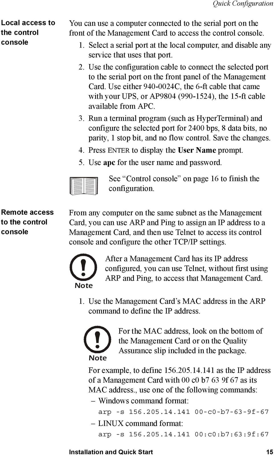 Use the configuration cable to connect the selected port to the serial port on the front panel of the Management Card.