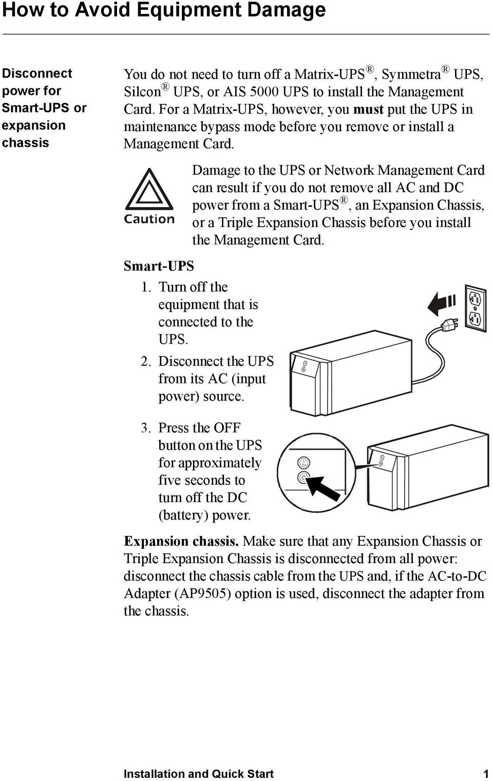 Damage to the UPS or Network Management Card can result if you do not remove all AC and DC power from a Smart-UPS, an Expansion Chassis, or a Triple Expansion Chassis before you install the